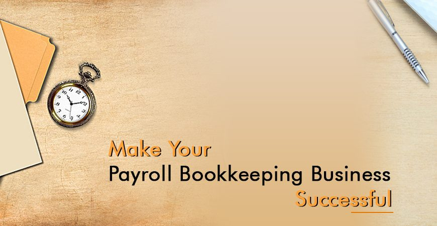 How to Make Your Payroll Bookkeeping Business Successful?